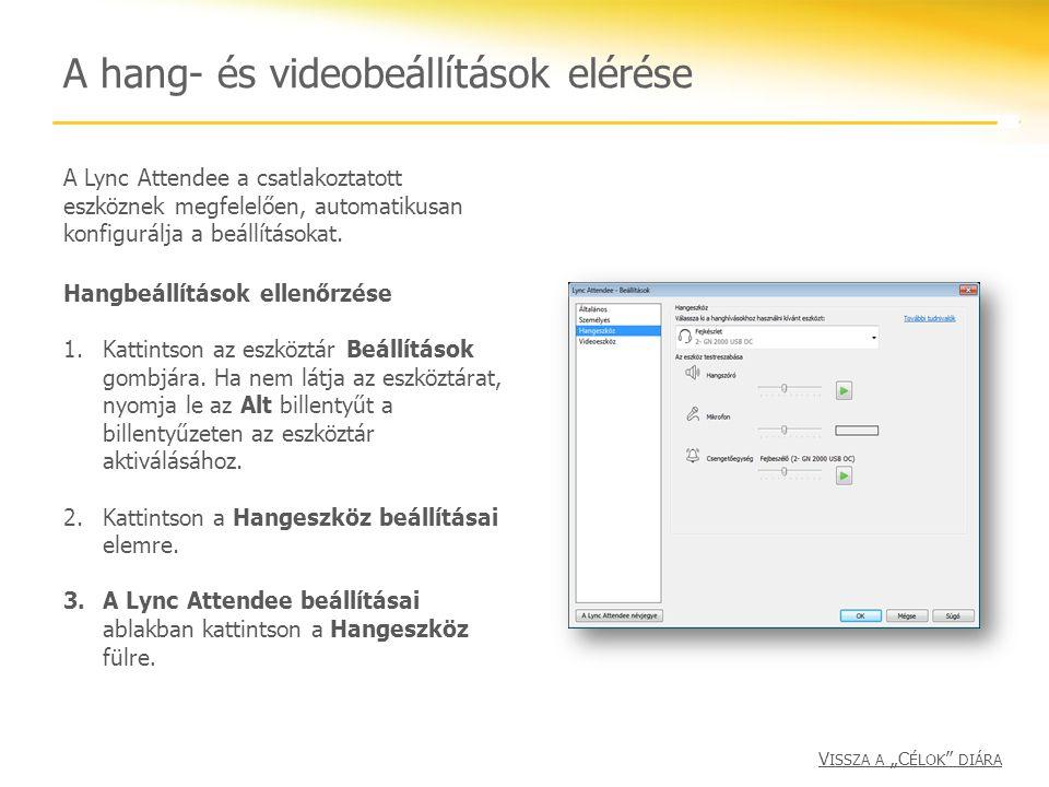 A hang- és videobeállítások elérése A Lync Attendee a csatlakoztatott eszköznek megfelelően, automatikusan konfigurálja a beállításokat. Hangbeállítás