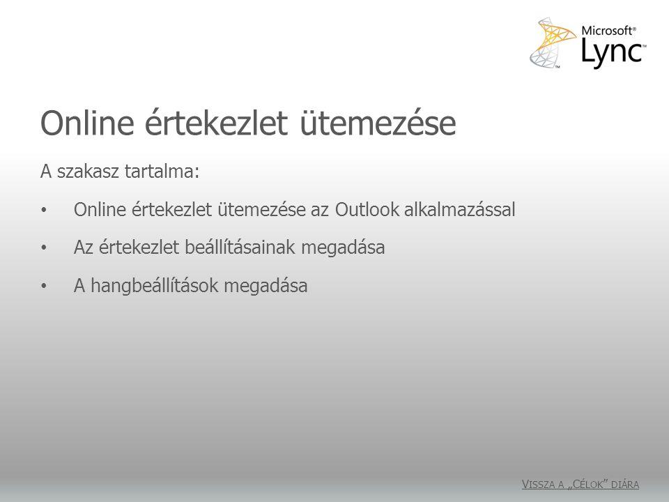 """Online értekezlet ütemezése V ISSZA A """"C ÉLOK """" DIÁRA A szakasz tartalma: Online értekezlet ütemezése az Outlook alkalmazással Az értekezlet beállítás"""