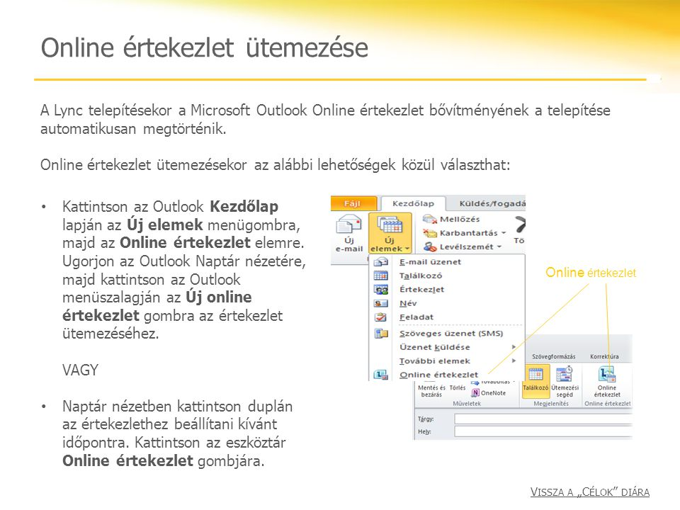 Bekapcsolódás értekezletbe Értekezletbe történő bekapcsolódáshoz válasszon az alábbi lehetőségek közül: Az Outlook-meghívóban kattintson a Bekapcsolódás online értekezletbe elemre vagy az értekezlet hivatkozására.