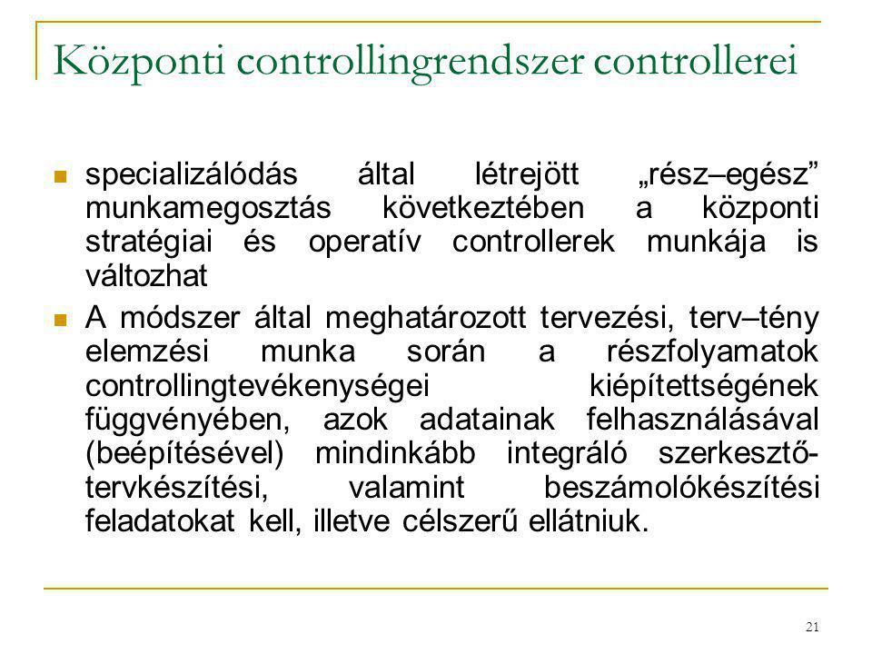"""21 Központi controllingrendszer controllerei specializálódás által létrejött """"rész–egész"""" munkamegosztás következtében a központi stratégiai és operat"""