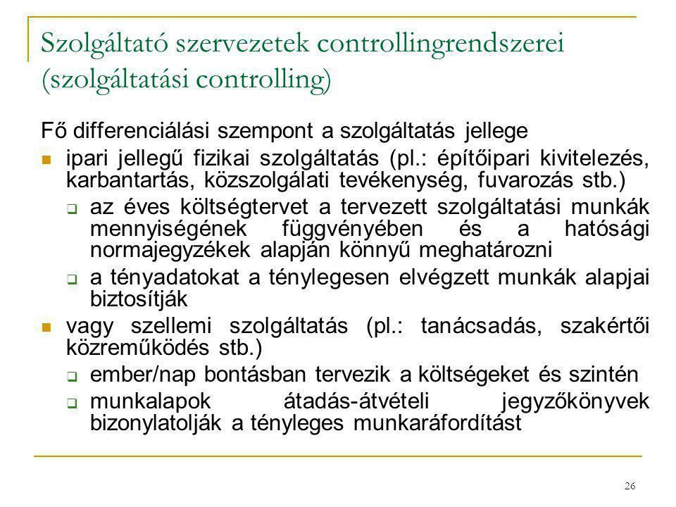 26 Szolgáltató szervezetek controllingrendszerei (szolgáltatási controlling) Fő differenciálási szempont a szolgáltatás jellege ipari jellegű fizikai