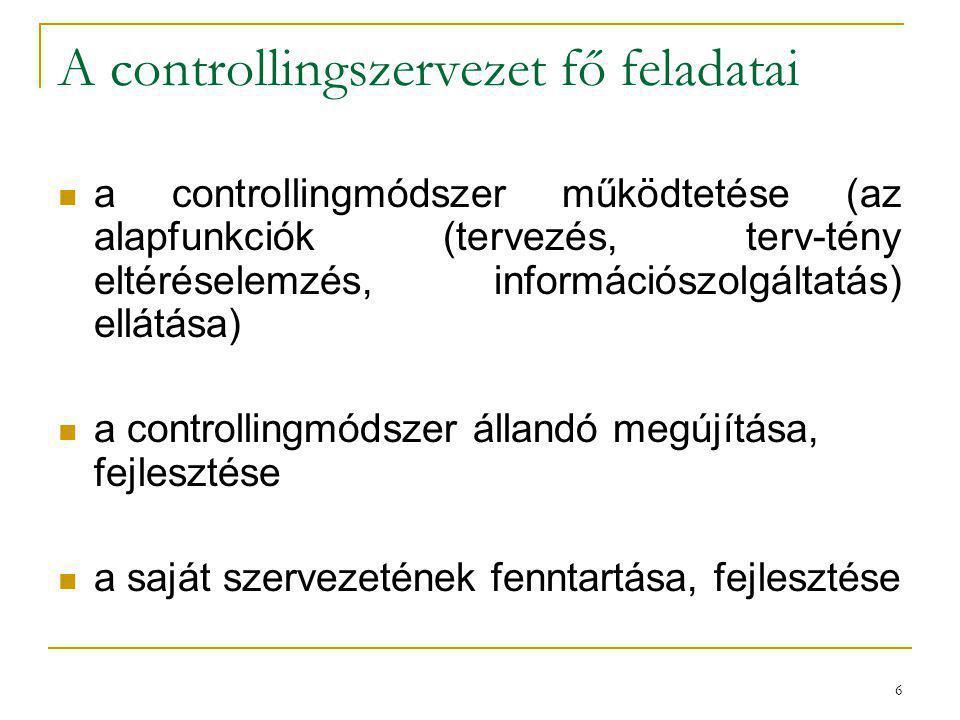 6 A controllingszervezet fő feladatai a controllingmódszer működtetése (az alapfunkciók (tervezés, terv-tény eltéréselemzés, információszolgáltatás) e
