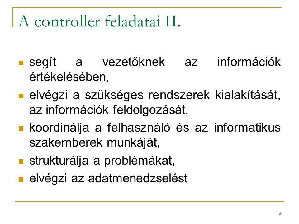 8 A controller feladatai II. segít a vezetőknek az információk értékelésében, elvégzi a szükséges rendszerek kialakítását, az információk feldolgozásá