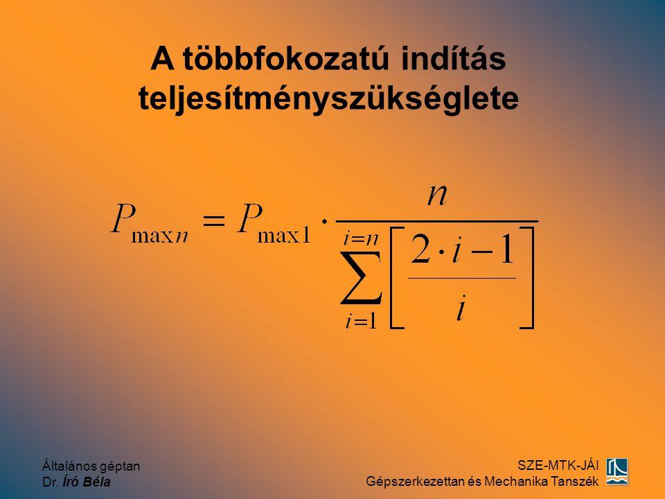 Általános géptan Dr. Író Béla SZE-MTK-JÁI Gépszerkezettan és Mechanika Tanszék A többfokozatú indítás teljesítményszükséglete