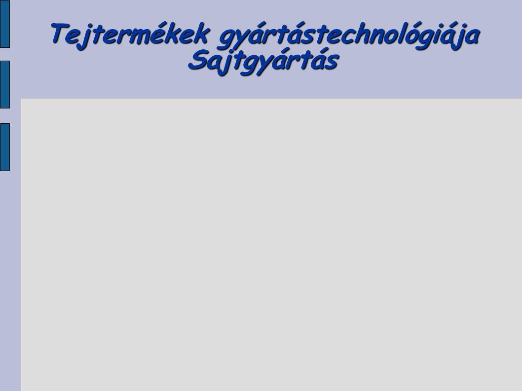Tejtermékek gyártástechnológiája Sajtgyártás