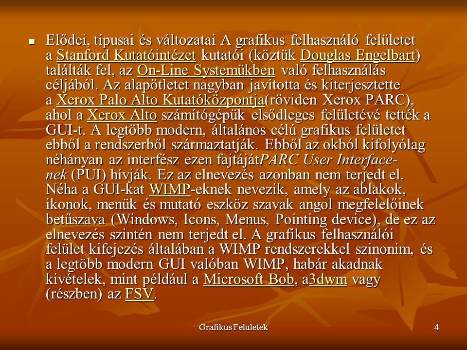 Grafikus Feluletek5 A GUI-t támogató rendszerekre példák: Mac OS X, Microsoft Windows, Linux, BSD rendszerek.