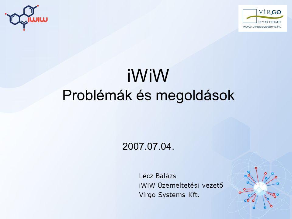 iWiW Problémák és megoldások Lécz Balázs iWiW Üzemeltetési vezető Virgo Systems Kft. 2007.07.04.