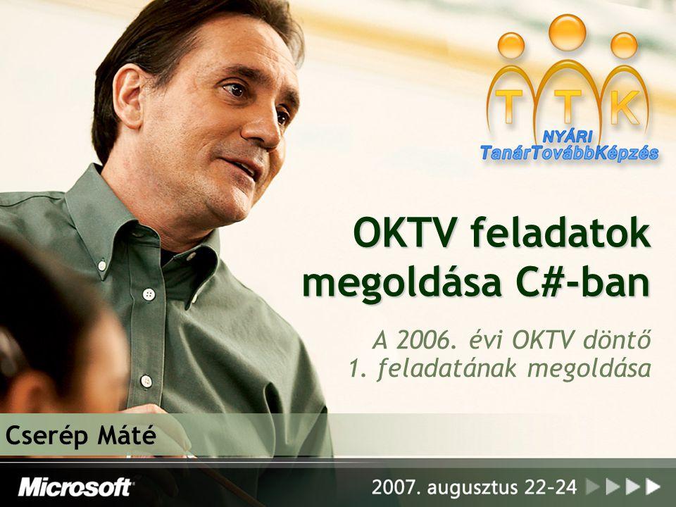 OKTV feladatok megoldása C#-ban A 2006. évi OKTV döntő 1. feladatának megoldása Cserép Máté