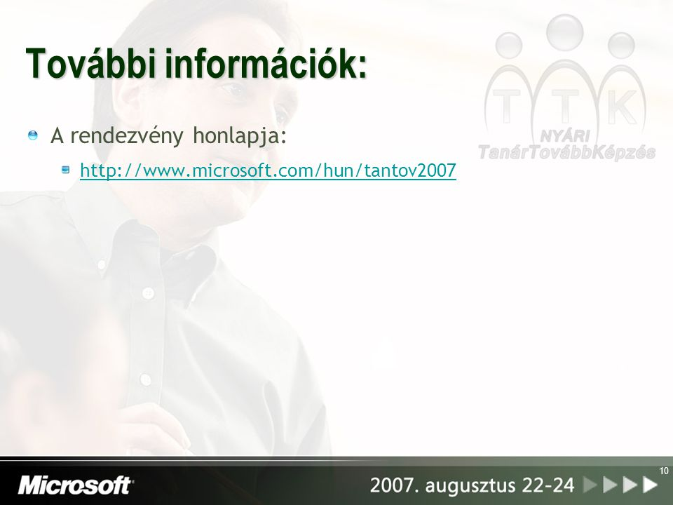 10 További információk: A rendezvény honlapja: http://www.microsoft.com/hun/tantov2007
