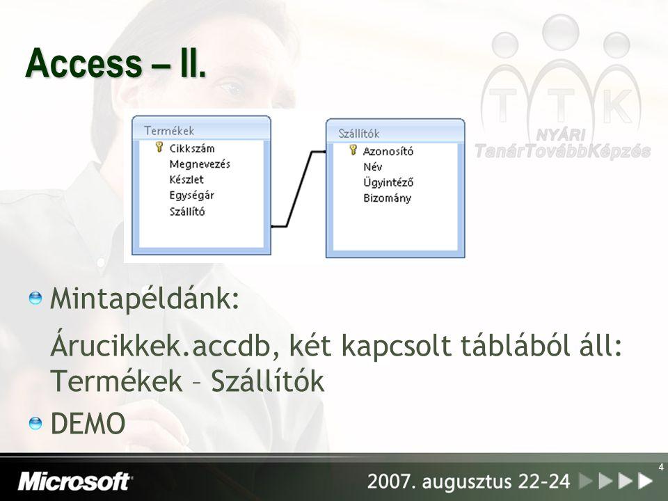 Access – II. Mintapéldánk: Árucikkek.accdb, két kapcsolt táblából áll: Termékek – Szállítók DEMO 4