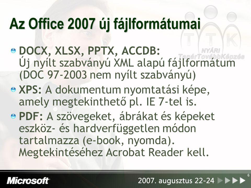 Az Office 2007 új fájlformátumai DOCX, XLSX, PPTX, ACCDB: Új nyílt szabványú XML alapú fájlformátum (DOC 97-2003 nem nyílt szabványú) XPS: A dokumentum nyomtatási képe, amely megtekinthető pl.