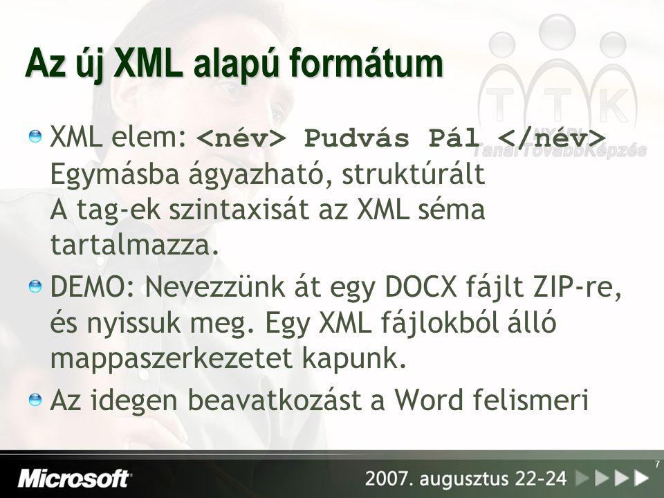 Az új XML alapú formátum XML elem: Pudvás Pál Egymásba ágyazható, struktúrált A tag-ek szintaxisát az XML séma tartalmazza. DEMO: Nevezzünk át egy DOC