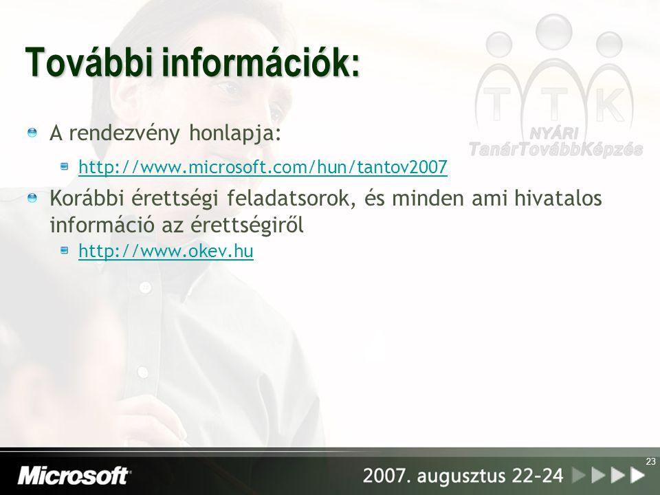 23 További információk: A rendezvény honlapja: http://www.microsoft.com/hun/tantov2007 Korábbi érettségi feladatsorok, és minden ami hivatalos információ az érettségiről http://www.okev.hu