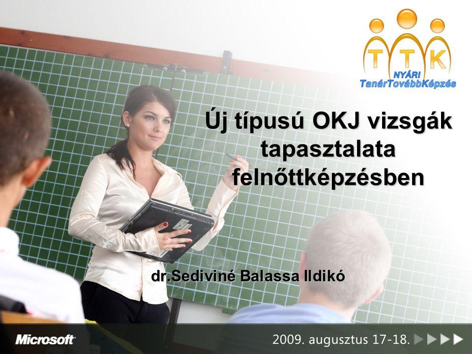 Új típusú OKJ vizsgák tapasztalata felnőttképzésben dr.Sediviné Balassa Ildikó