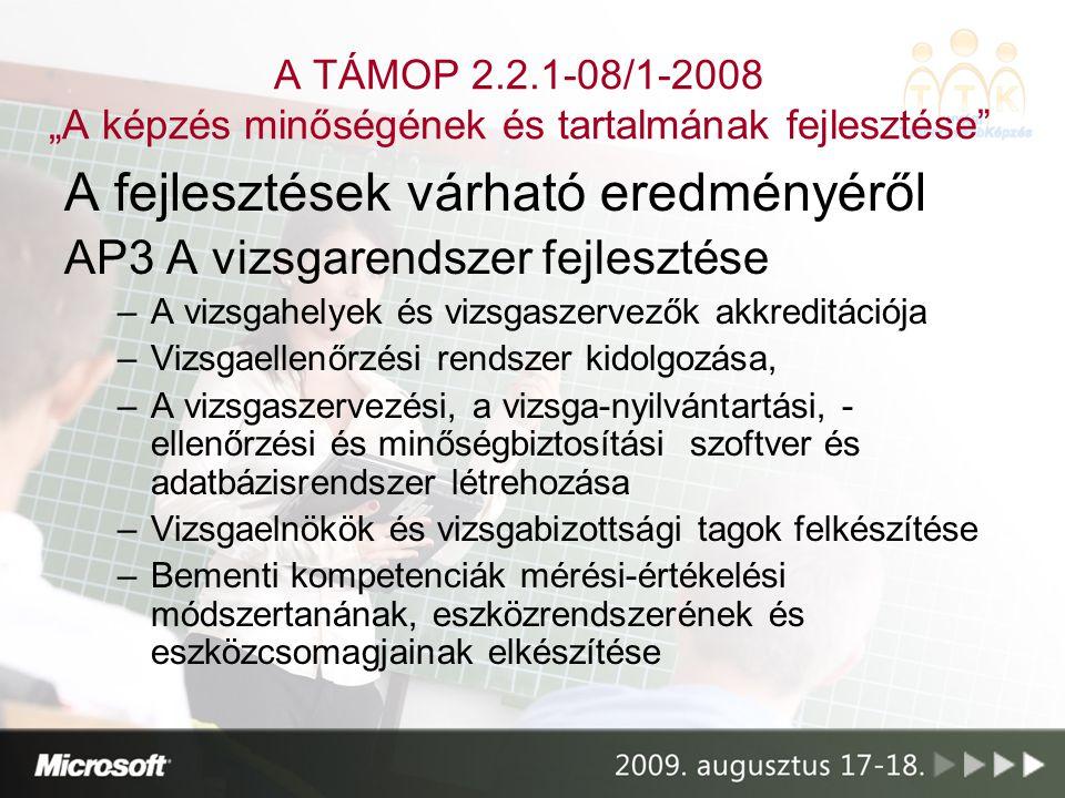 """A TÁMOP 2.2.1-08/1-2008 """"A képzés minőségének és tartalmának fejlesztése"""" A fejlesztések várható eredményéről AP3 A vizsgarendszer fejlesztése –A vizs"""