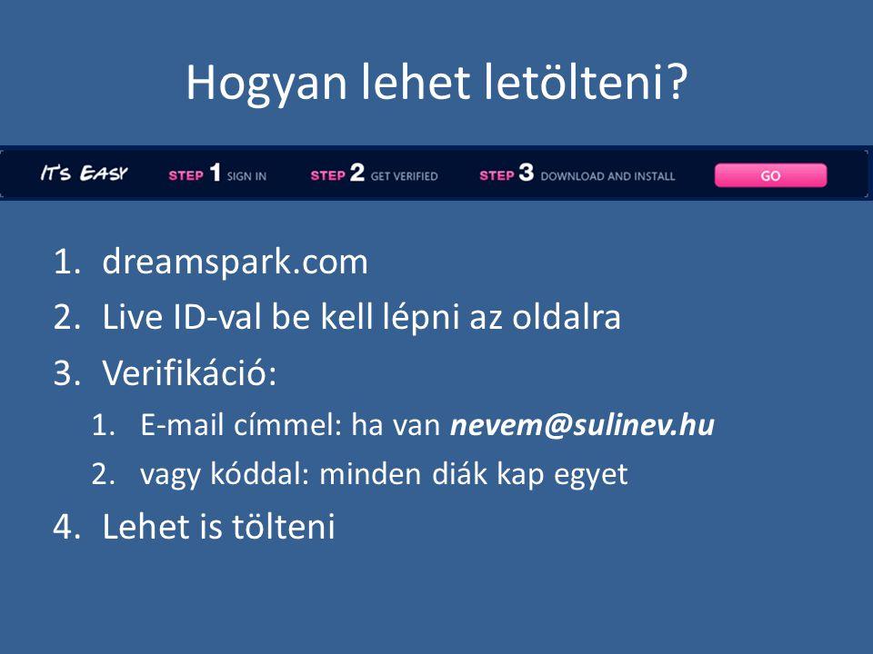 Hogyan lehet letölteni? 1.dreamspark.com 2.Live ID-val be kell lépni az oldalra 3.Verifikáció: 1.E-mail címmel: ha van nevem@sulinev.hu 2.vagy kóddal: