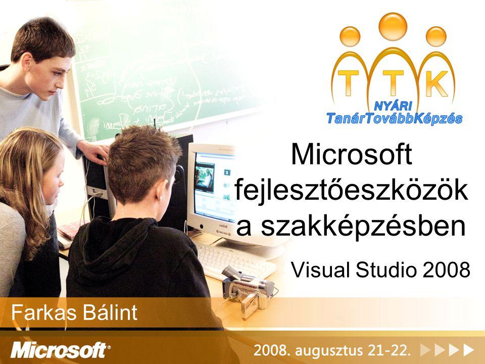 Microsoft fejlesztőeszközök a szakképzésben Farkas Bálint Visual Studio 2008