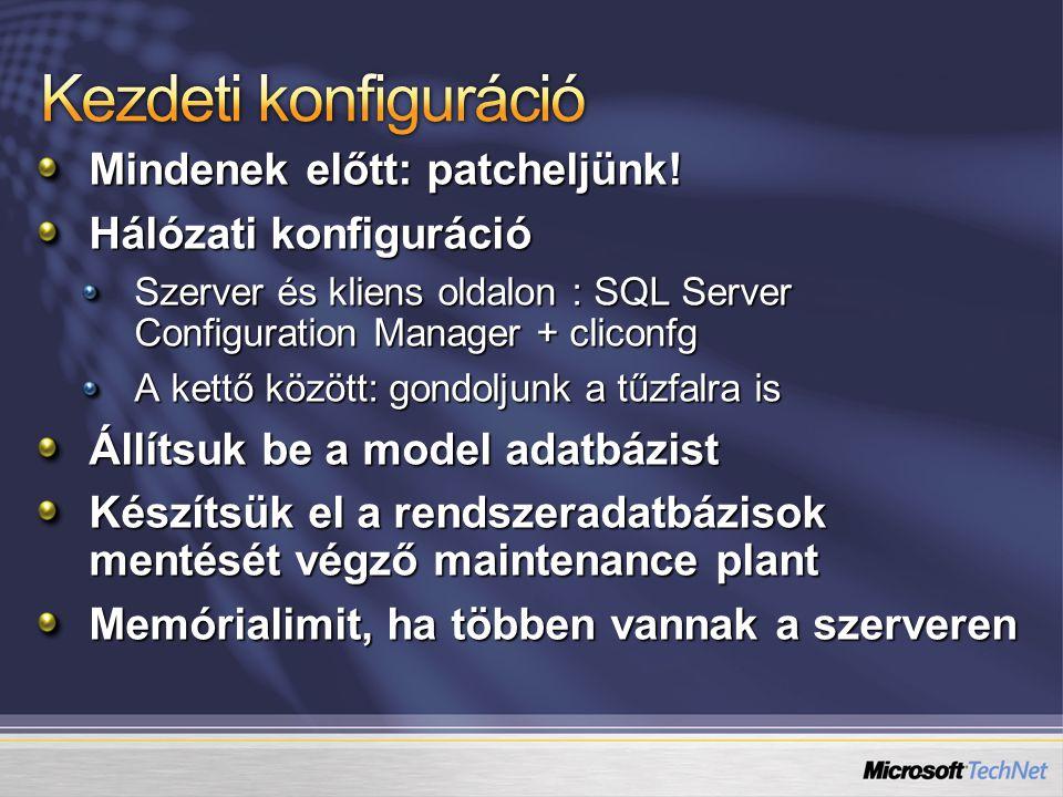 Mindenek előtt: patcheljünk! Hálózati konfiguráció Szerver és kliens oldalon : SQL Server Configuration Manager + cliconfg A kettő között: gondoljunk