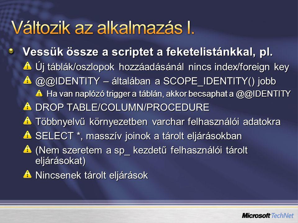 Vessük össze a scriptet a feketelistánkkal, pl. Új táblák/oszlopok hozzáadásánál nincs index/foreign key @@IDENTITY – általában a SCOPE_IDENTITY() job