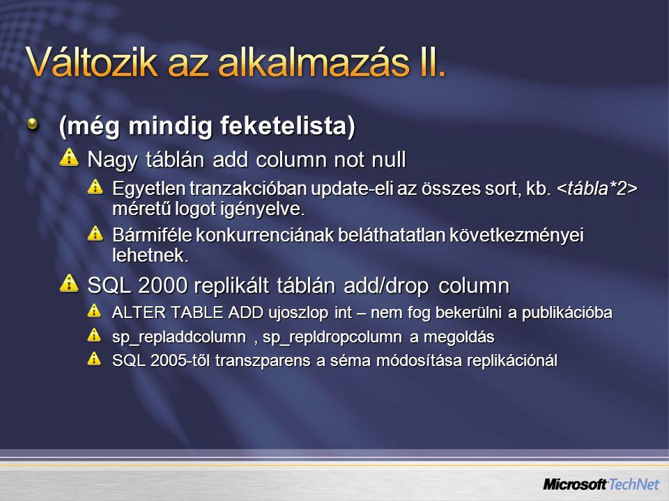 (még mindig feketelista) Nagy táblán add column not null Egyetlen tranzakcióban update-eli az összes sort, kb.