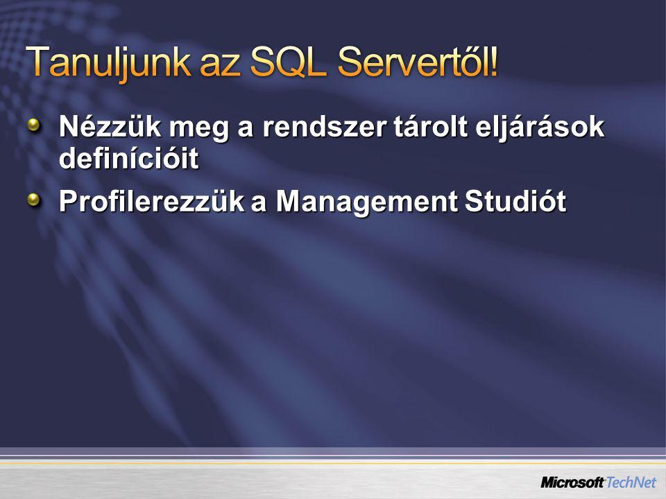 Nézzük meg a rendszer tárolt eljárások definícióit Profilerezzük a Management Studiót