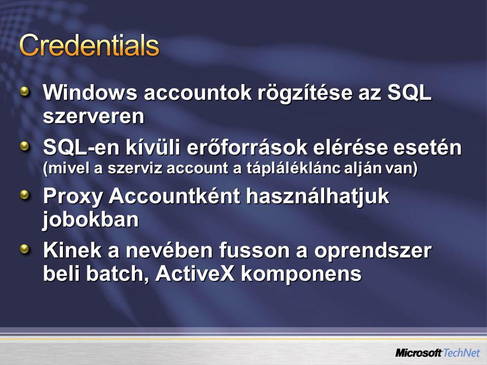 Windows accountok rögzítése az SQL szerveren SQL-en kívüli erőforrások elérése esetén (mivel a szerviz account a tápláléklánc alján van) Proxy Accountként használhatjuk jobokban Kinek a nevében fusson a oprendszer beli batch, ActiveX komponens