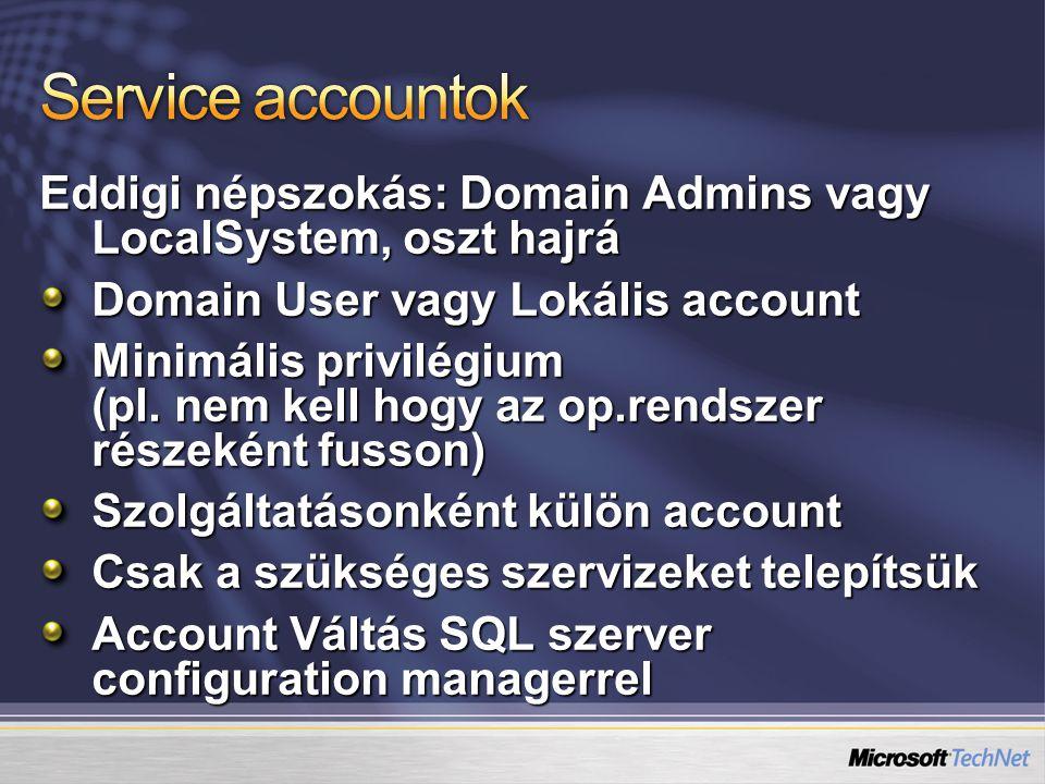 Eddigi népszokás: Domain Admins vagy LocalSystem, oszt hajrá Domain User vagy Lokális account Minimális privilégium (pl.