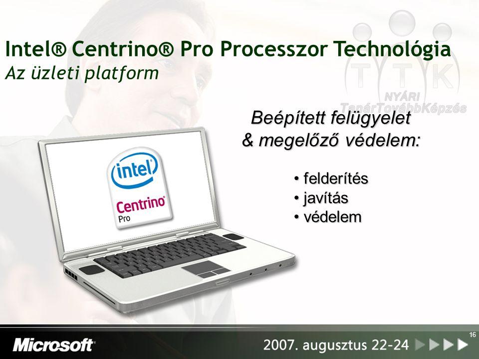 16 Intel® Centrino® Pro Processzor Technológia Az üzleti platform felderítés felderítés javítás javítás védelem védelem Beépített felügyelet & megelőz