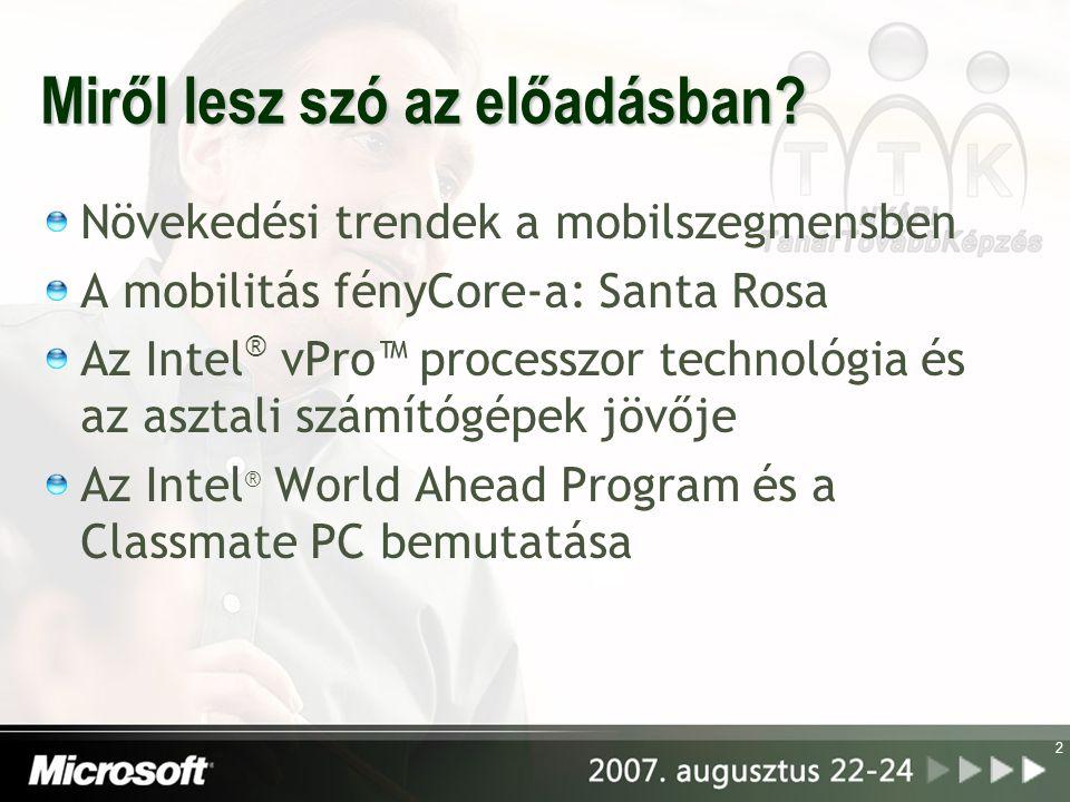 2 Miről lesz szó az előadásban? Növekedési trendek a mobilszegmensben A mobilitás fényCore-a: Santa Rosa Az Intel ® vPro™ processzor technológia és az