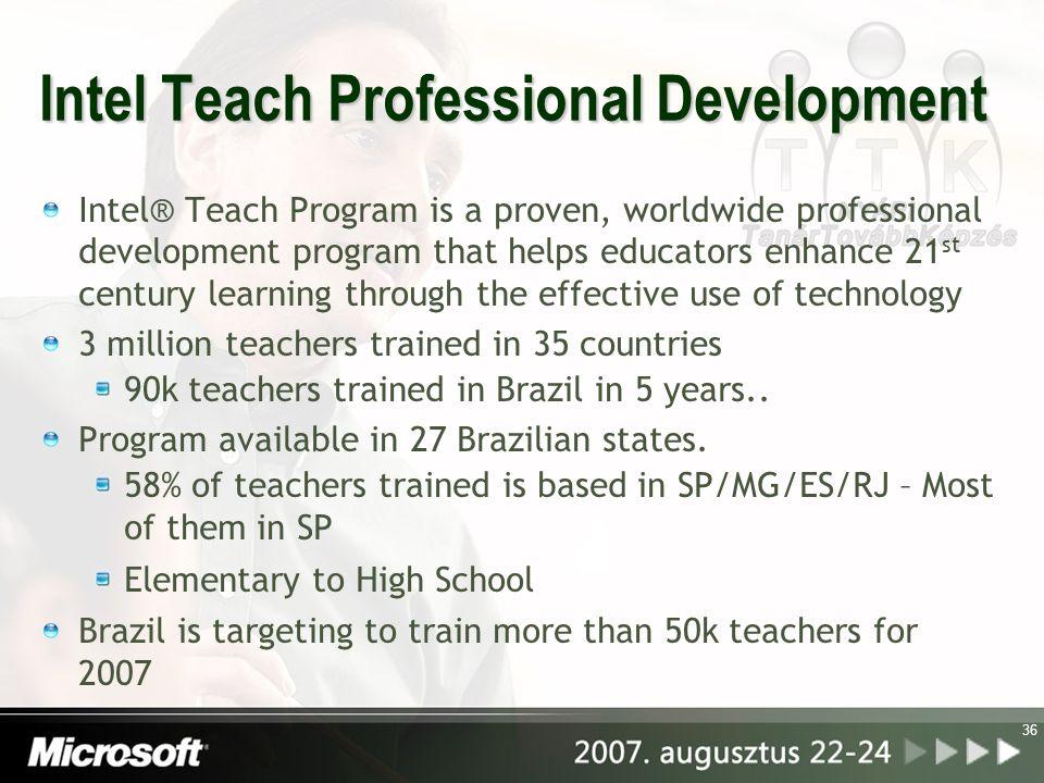 36 Intel Teach Professional Development Intel® Teach Program is a proven, worldwide professional development program that helps educators enhance 21 s