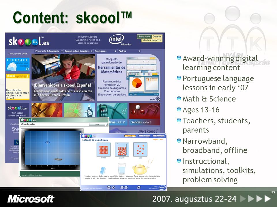 37 Content: skoool™ Award-winning digital learning content Portuguese language lessons in early '07 Math & Science Ages 13-16 Teachers, students, pare