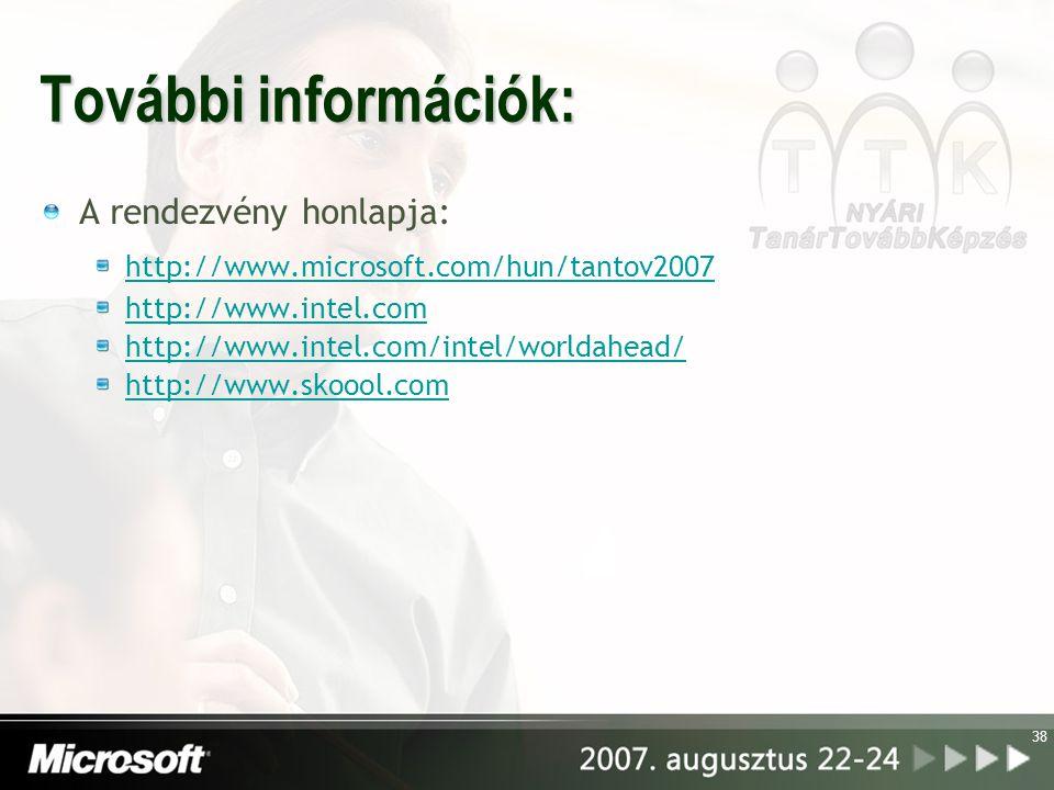 38 További információk: A rendezvény honlapja: http://www.microsoft.com/hun/tantov2007 http://www.intel.com http://www.intel.com/intel/worldahead/ htt