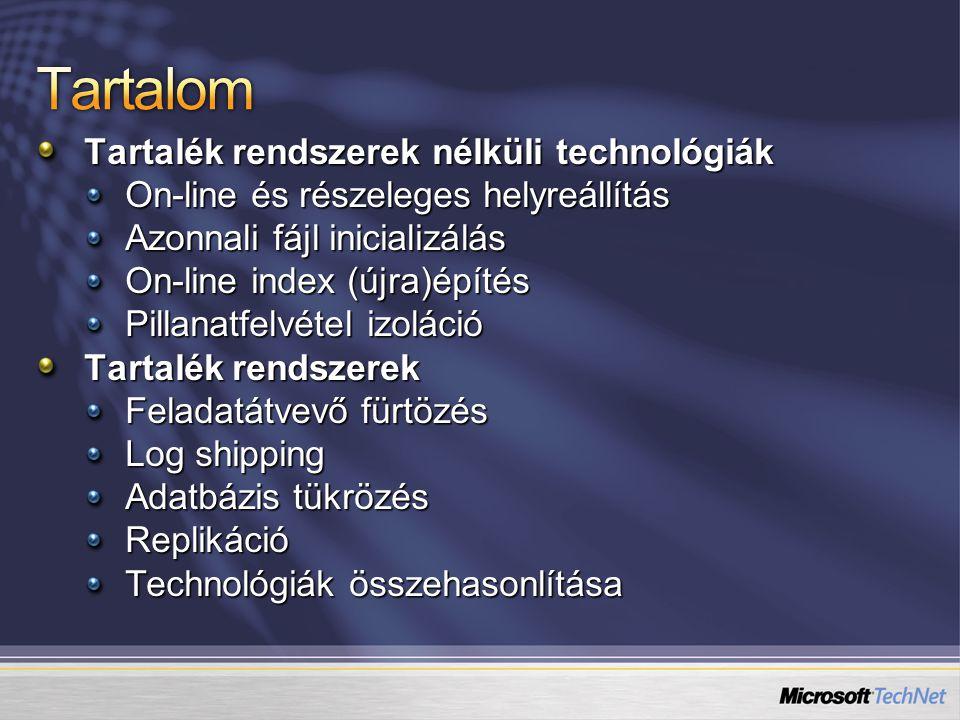 Tartalék rendszerek nélküli technológiák On-line és részeleges helyreállítás Azonnali fájl inicializálás On-line index (újra)építés Pillanatfelvétel izoláció Tartalék rendszerek Feladatátvevő fürtözés Log shipping Adatbázis tükrözés Replikáció Technológiák összehasonlítása