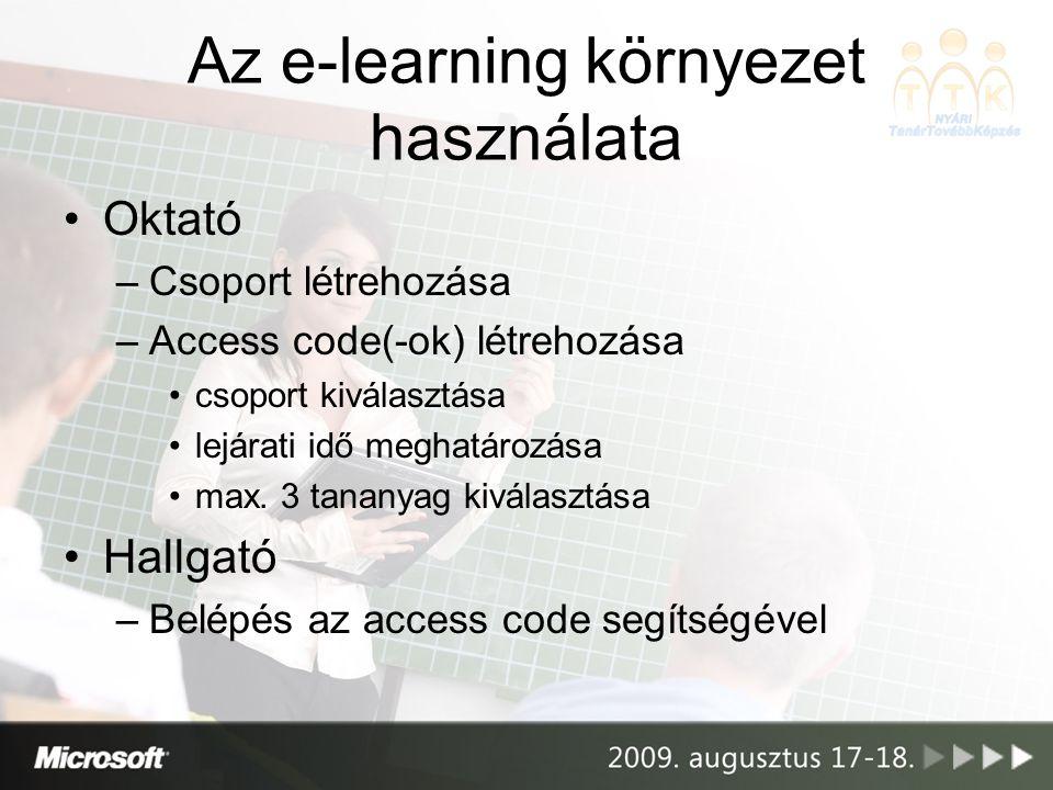 Az e-learning környezet használata Oktató –Csoport létrehozása –Access code(-ok) létrehozása csoport kiválasztása lejárati idő meghatározása max. 3 ta