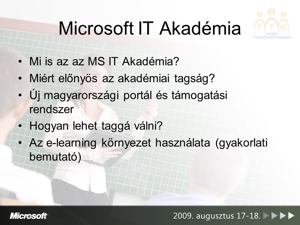Microsoft technológiák oktatását segítő világméretű hálózat Több mint száz országban, több ezer akadémia Már létező non-profit oktatási intézmények oktatási profiljának kiegészítése Mi is az a Microsoft IT Akadémia?