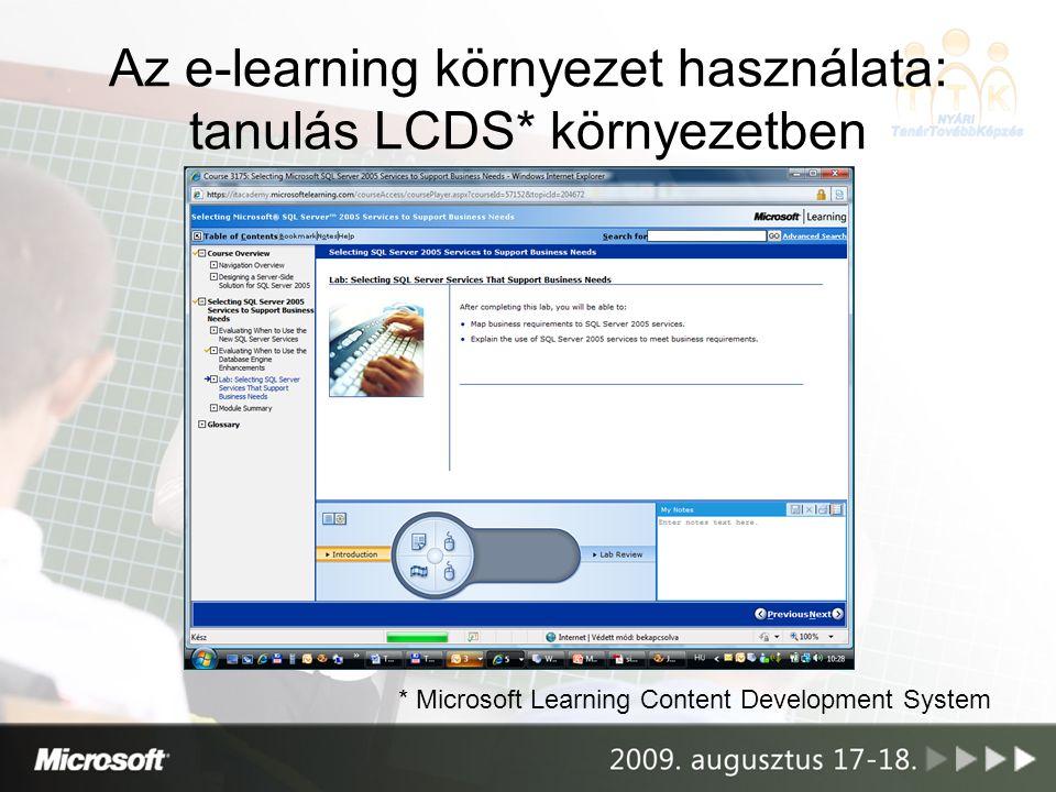 Az e-learning környezet használata: tanulás LCDS* környezetben * Microsoft Learning Content Development System