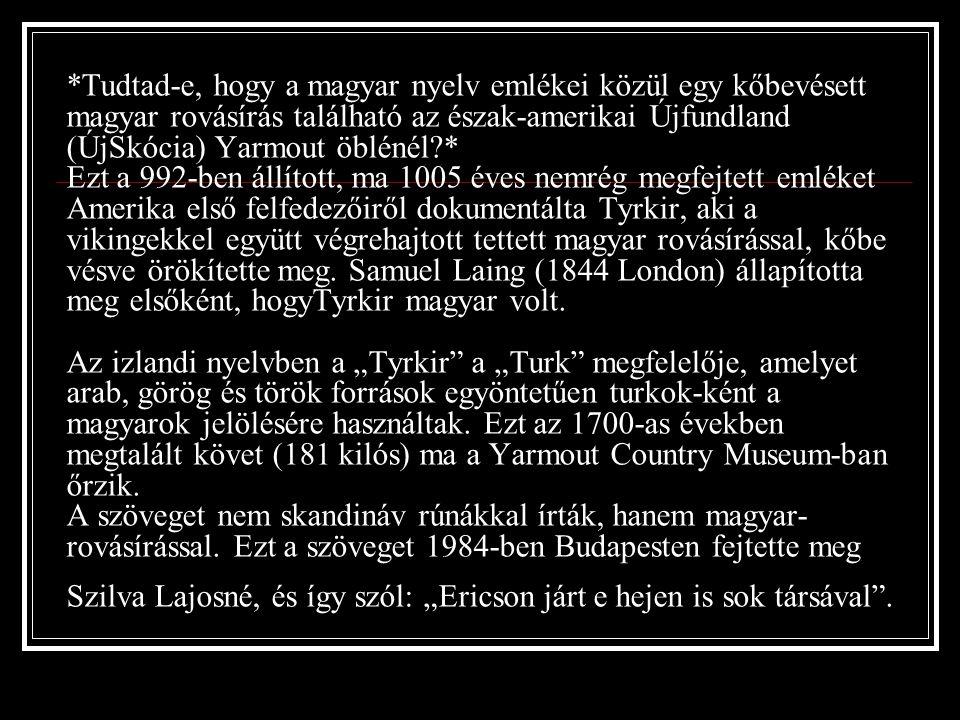 Tud tad -e, hogy a Honfoglalás idején Európában csak a görögöknek és a rómaiaknak volt írásbeliségük, és amikor mi megérkezünk a Kárpát- medence területére, már kiforrott, kész, mintegy 1700 éves írásbeliséget hoztunk magunkkal ?
