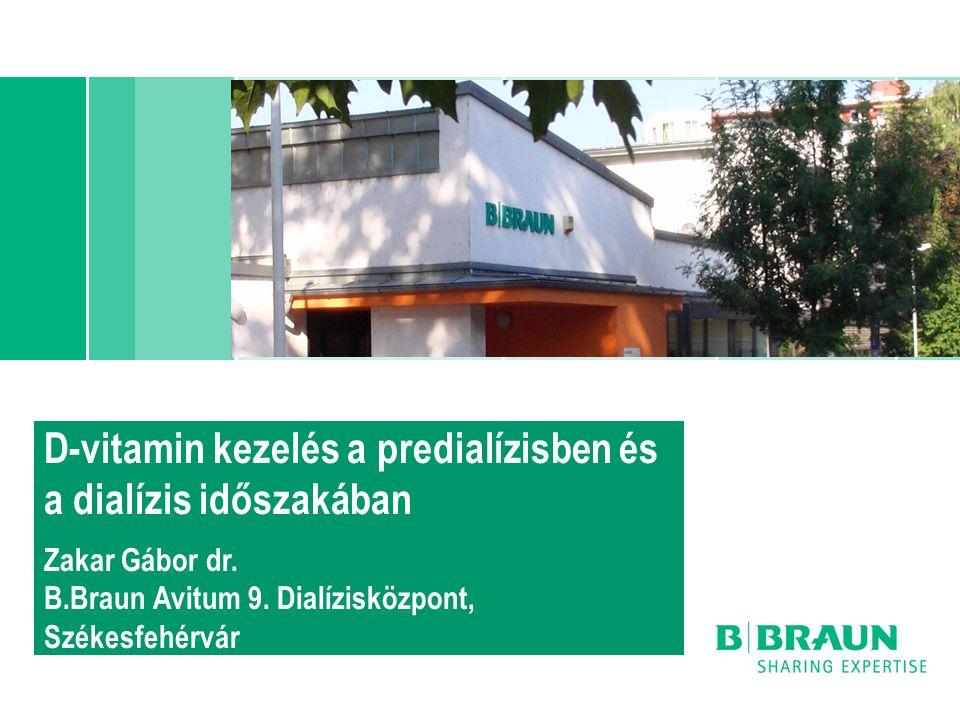 D-vitamin kezelés a predialízisben és a dialízis időszakában Zakar Gábor dr. B.Braun Avitum 9. Dialízisközpont, Székesfehérvár