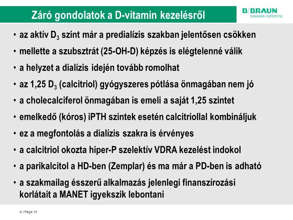 sl | Page14 Záró gondolatok a D-vitamin kezelésről az aktív D 3 szint már a predialízis szakban jelentősen csökken mellette a szubsztrát (25-OH-D) kép