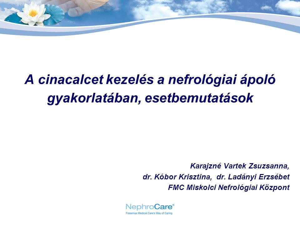 A cinacalcet kezelés a nefrológiai ápoló gyakorlatában, esetbemutatások Karajzné Vartek Zsuzsanna, dr. Kóbor Krisztina, dr. Ladányi Erzsébet FMC Misko
