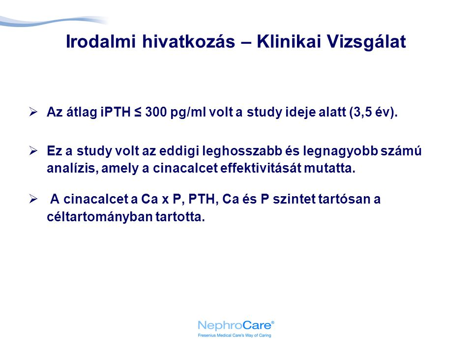  Az átlag iPTH ≤ 300 pg/ml volt a study ideje alatt (3,5 év).  Ez a study volt az eddigi leghosszabb és legnagyobb számú analízis, amely a cinacalce