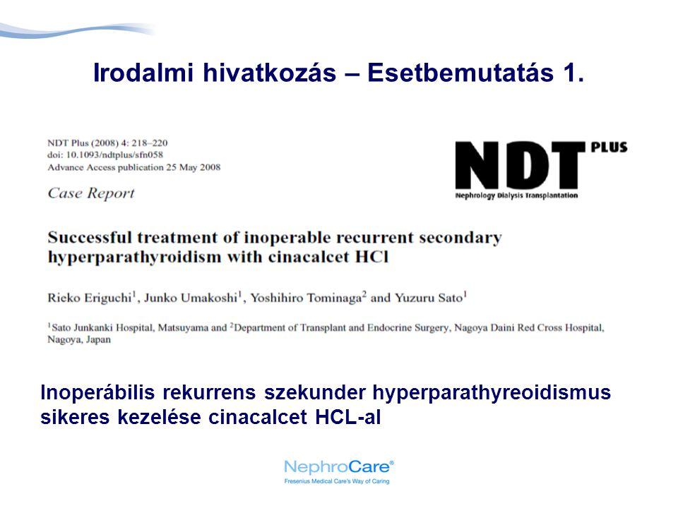 Irodalmi hivatkozás – Esetbemutatás 1. Inoperábilis rekurrens szekunder hyperparathyreoidismus sikeres kezelése cinacalcet HCL-al