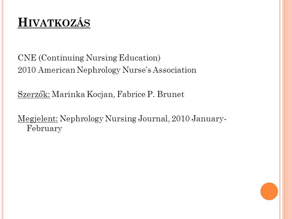 H IVATKOZÁS CNE (Continuing Nursing Education) 2010 American Nephrology Nurse's Association Szerzők: Marinka Kocjan, Fabrice P. Brunet Megjelent: Neph