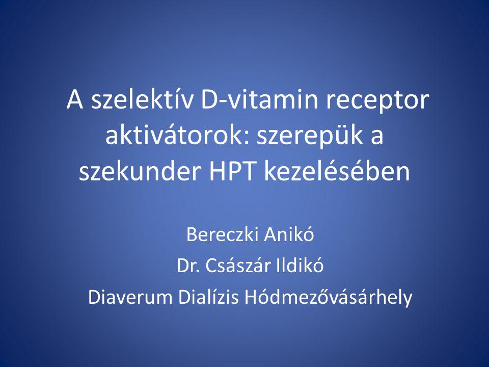 A szelektív D-vitamin receptor aktivátorok: szerepük a szekunder HPT kezelésében Bereczki Anikó Dr. Császár Ildikó Diaverum Dialízis Hódmezővásárhely