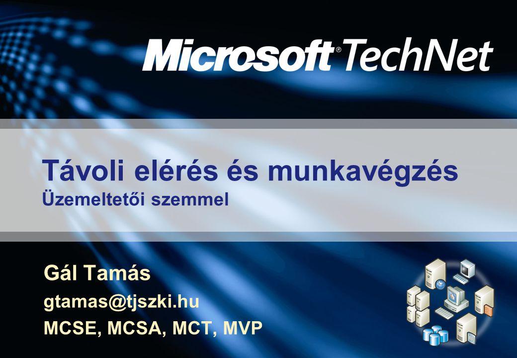Távoli elérés és munkavégzés Üzemeltetői szemmel Gál Tamás gtamas@tjszki.hu MCSE, MCSA, MCT, MVP