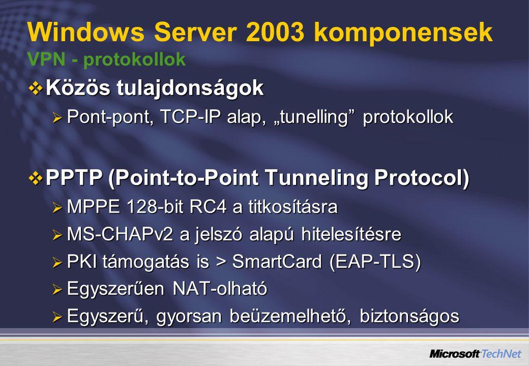 """ Közös tulajdonságok  Pont-pont, TCP-IP alap, """"tunelling protokollok  PPTP (Point-to-Point Tunneling Protocol)  MPPE 128-bit RC4 a titkosításra  MS-CHAPv2 a jelszó alapú hitelesítésre  PKI támogatás is > SmartCard (EAP-TLS)  Egyszerűen NAT-olható  Egyszerű, gyorsan beüzemelhető, biztonságos Windows Server 2003 komponensek VPN - protokollok"""