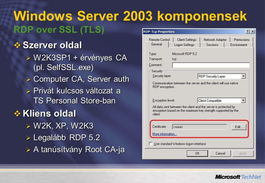 Windows Server 2003 komponensek RDP over SSL (TLS)  Szerver oldal  W2K3SP1 + érvényes CA (pl.