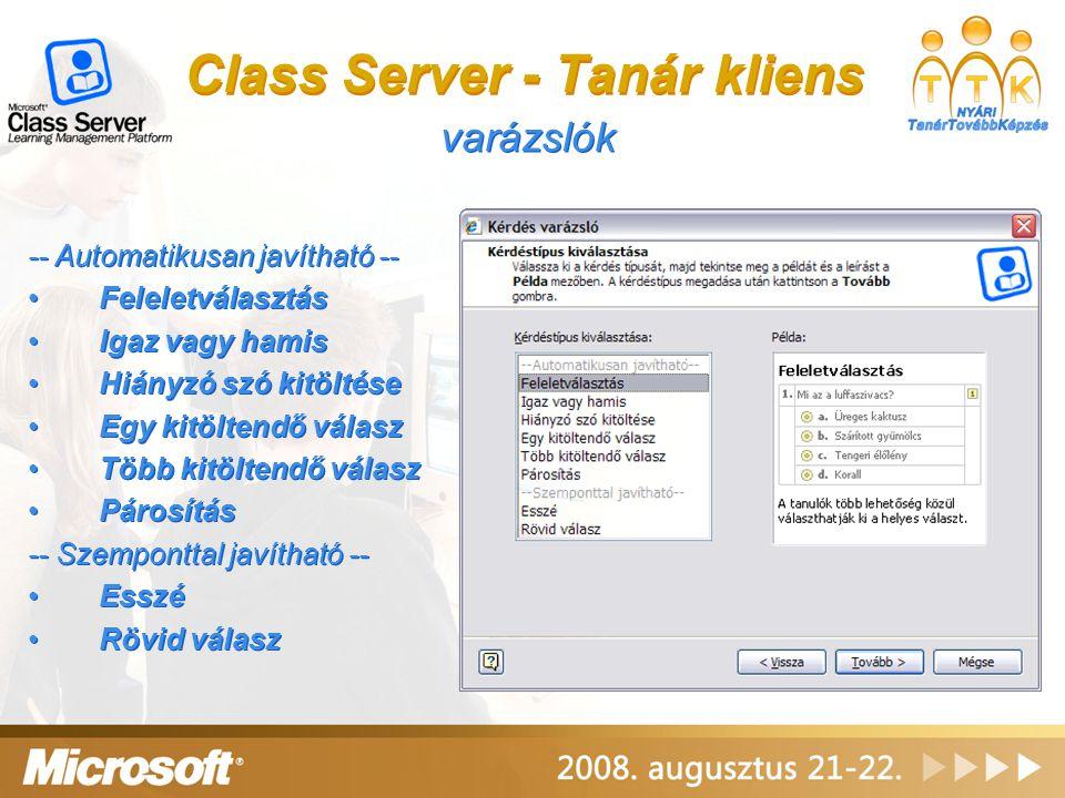 Class Server - Tanár kliens varázslók -- Automatikusan javítható -- Feleletválasztás Igaz vagy hamis Hiányzó szó kitöltése Egy kitöltendő válasz Több