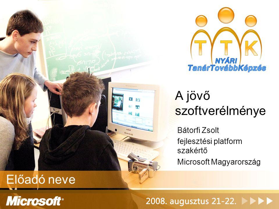 A jövő szoftverélménye Bátorfi Zsolt fejlesztési platform szakértő Microsoft Magyarország Előadó neve