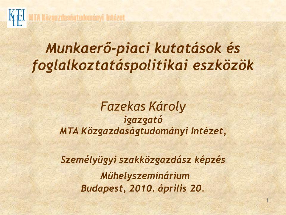 1 Munkaerő-piaci kutatások és foglalkoztatáspolitikai eszközök Fazekas Károly igazgató MTA Közgazdaságtudományi Intézet, Személyügyi szakközgazdász ké